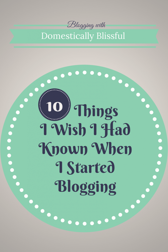 10 Things I Wish I had Known When I Started Blogging