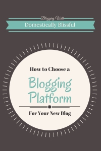 How to Choose a Blogging Platform for Your New Blog