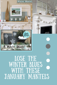 Lose the Winter Blues with these january Mantels