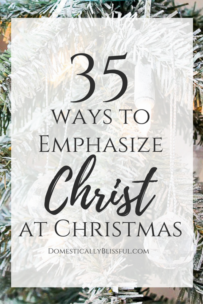 35 Ways to Emphasize Christ in Christmas in order to keep the true holiday spirit alive in your heart & home.