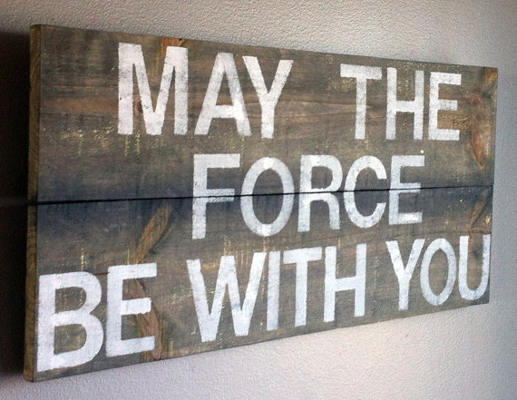 "Star Wars Quote ""May The Force Be With You"" Reclaimed Wood Sign"