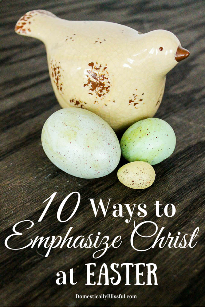 10 simple ways to emphasize Christ at Easter with your friends, family, & community.