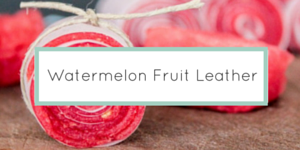 Watermelon Fruit Leathers