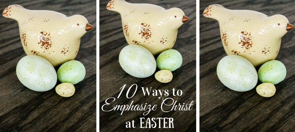 10 Ways to Emphasize Christ at Easter