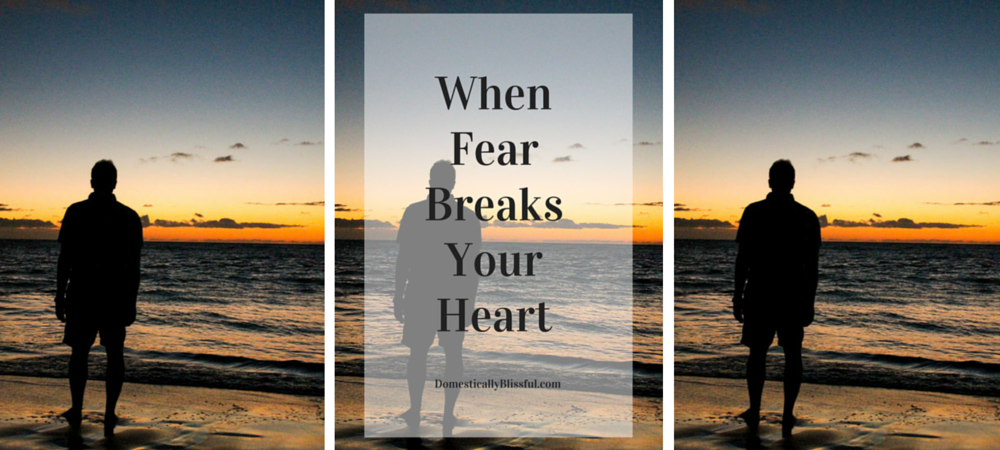 When Fear Breaks Your Heart