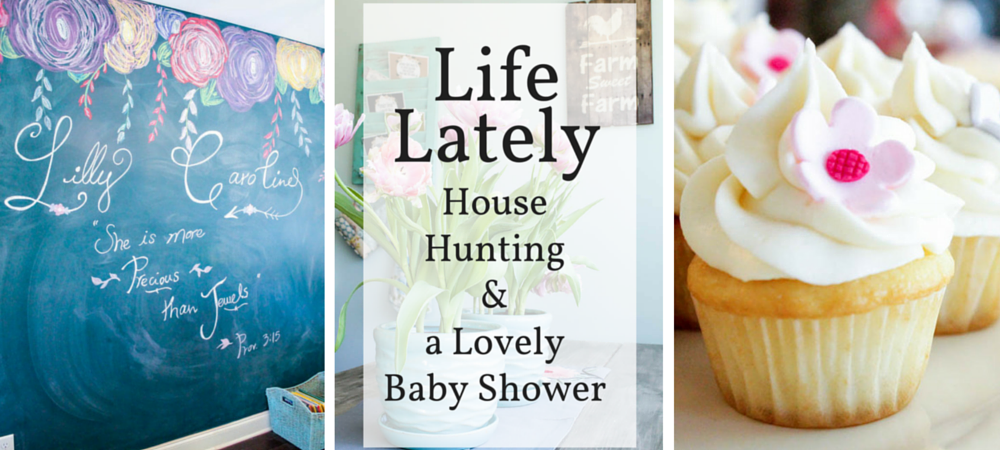 Life Lately: House Hunting and a Lovely Baby Shower