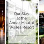 Our Stay at the Andaz Maui at Wailea Resort