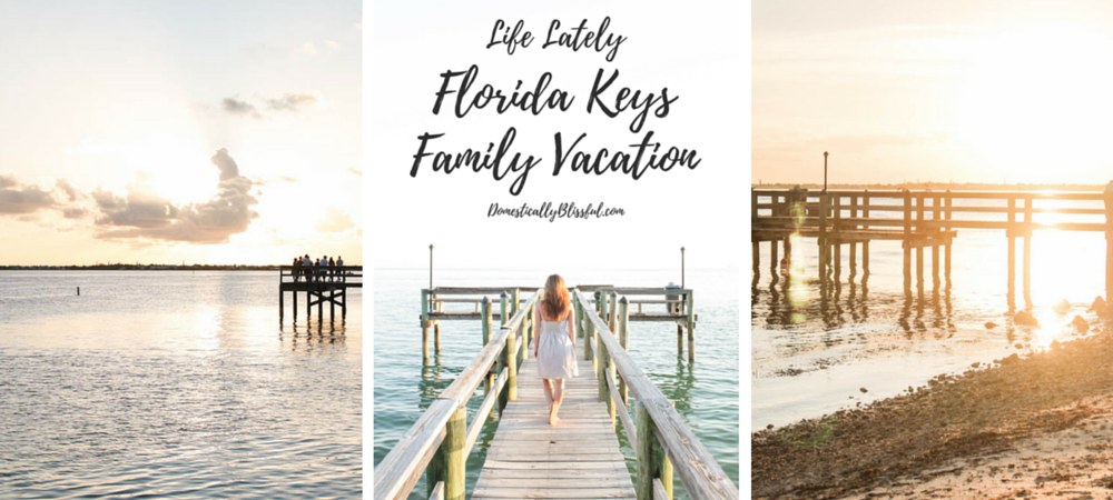 Life Lately: Florida Keys Family Vacation Summer 2016
