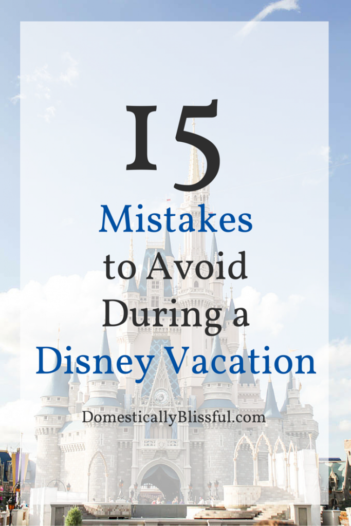15 Mistakes to Avoid During a Disney Vacation so that you will make the most magical memories!