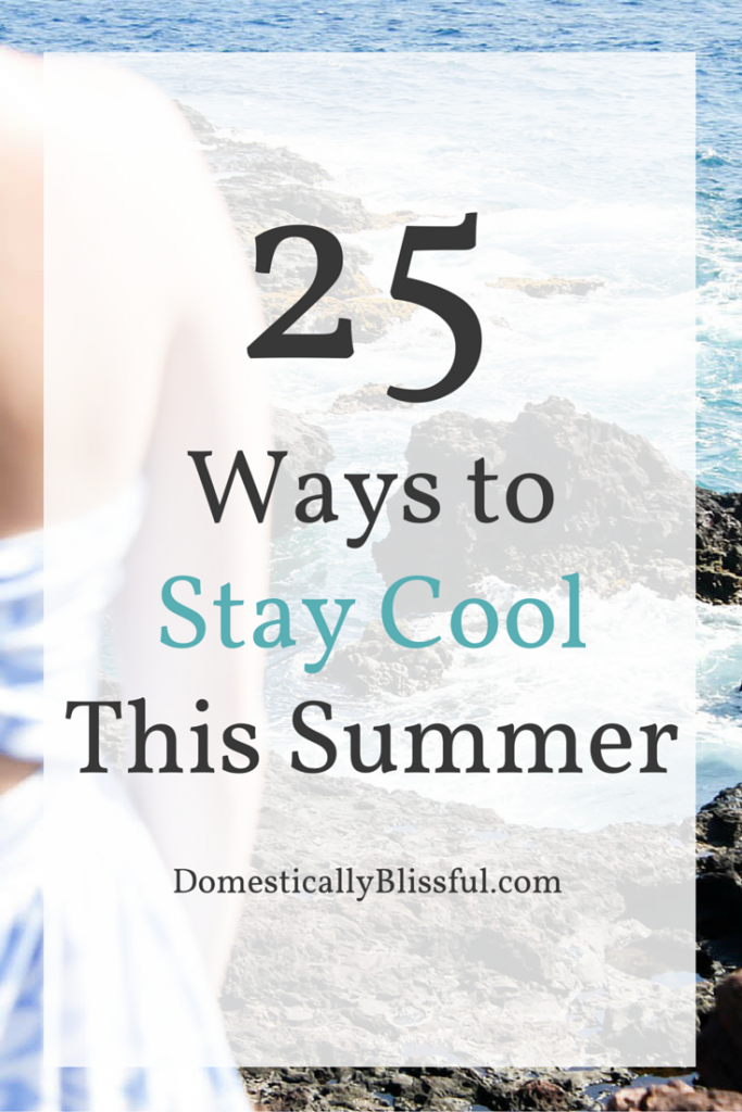 25 Ways to Stay Cool This Summer when it's way too hot to do anything else!