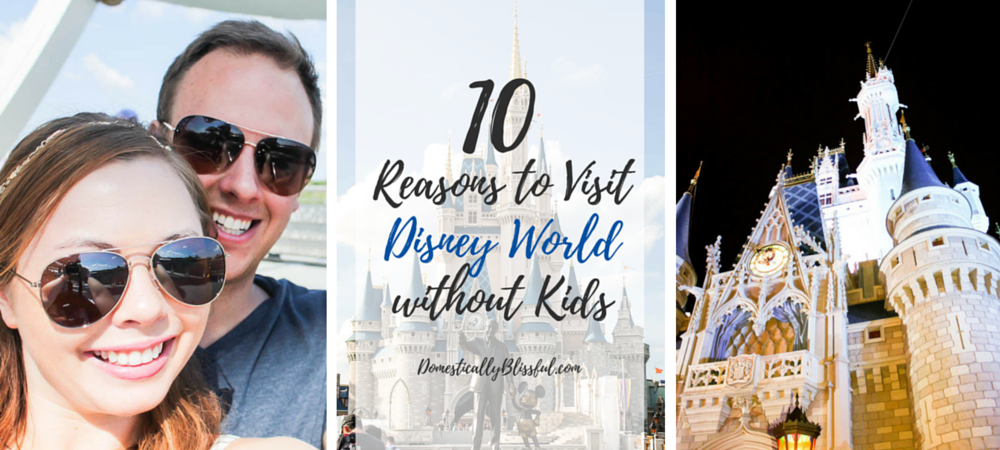 10 Reasons to Visit Disney World without Kids