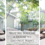 Why We Bought a House We Did Not Want