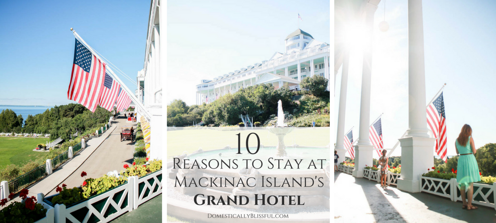 10 Reasons to Stay at Mackinac Island's Grand Hotel