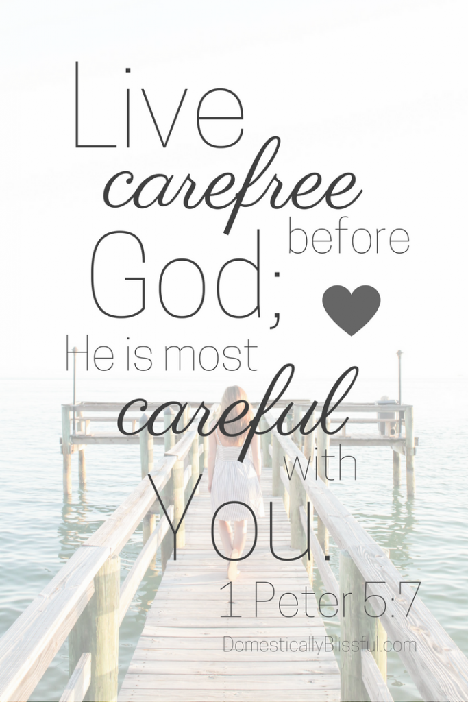 Live carefree before God; He is most careful with you.