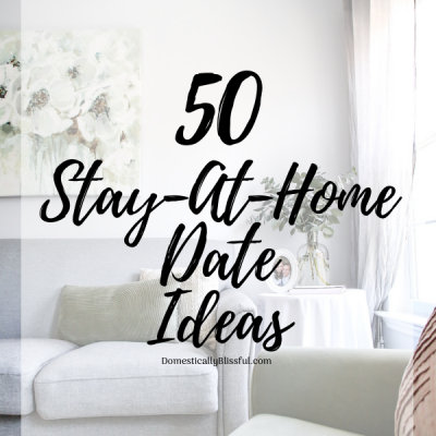 50 Stay-At-Home Date Ideas