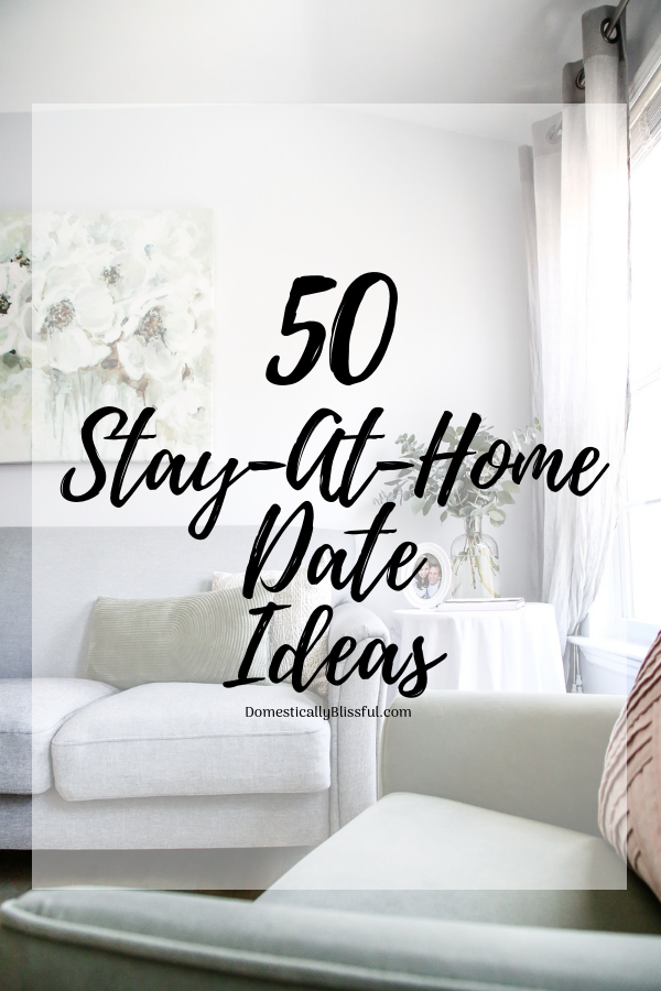 50 Stay-At-Home Date Ideas for when you want to keep the romance alive in the comforts of your own home.