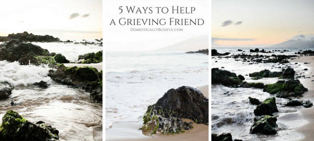 5 Ways to Help a Grieving Friend