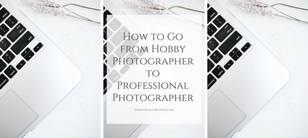 How to Go from Hobby Photographer to Professional Photographer