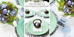 How to Create a Simple Easter Tablescape that is both beautiful & easy to create this spring.