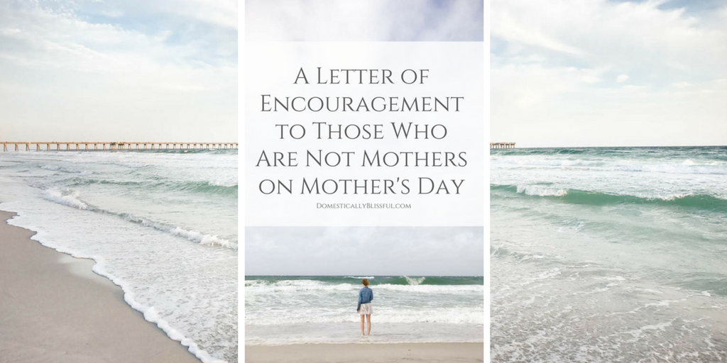 A Letter of Encouragement to Those Who Are Not Mothers on Mother's Day
