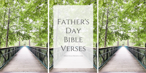 Bible verses about fathers & fatherhood for fathers, mothers, & their children.