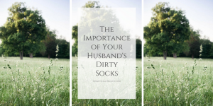 3 reasons why you need to care more about your husband's dirty socks.