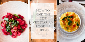 5 tips for finding the best vegetarian food in Europe & never going hungry!
