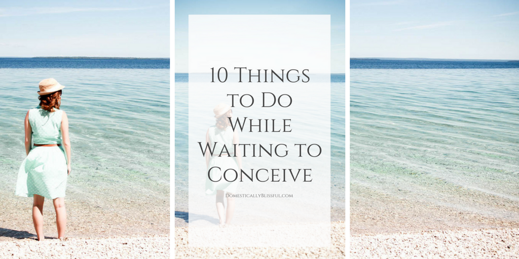 10 Things to Do While Waiting to Conceive