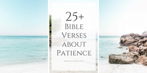 25+ Bible verses about having patience & learning to be patient while waiting for God's timing through faith.