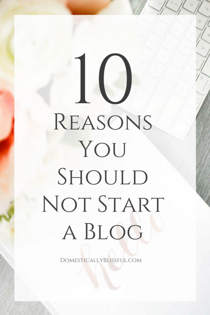 10 reasons you shouldn't start a blog, the misconceptions behind blogging, & how to overcome & avoid common blogging mistakes.