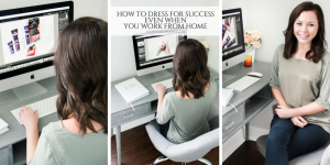 How to dress for success even when you work from home in order to start the day out right & stay focused while working hard.