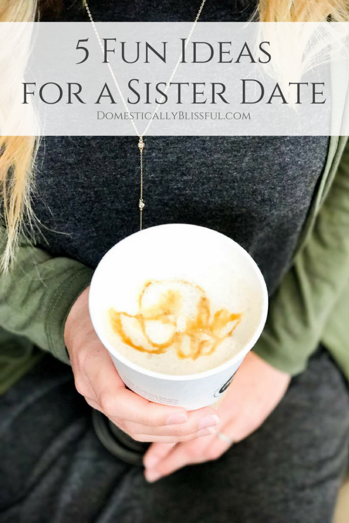 5 fun ideas for a sister date you both will love!