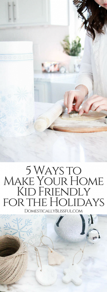 5 ways to make your home kid friendly for the holidays so that you all have a wonderful time making memories without worry!