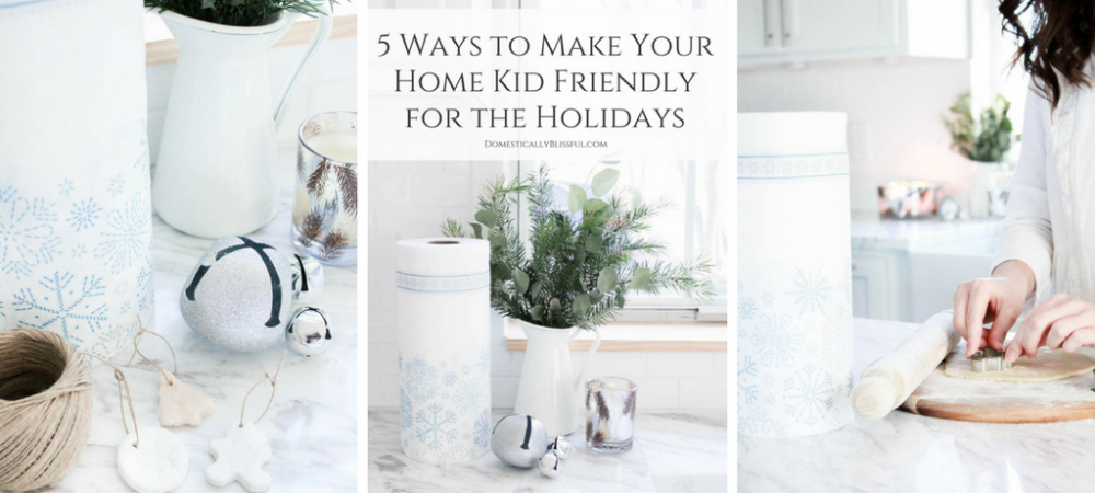 5 Ways to Make Your Home Kid Friendly for the Holidays