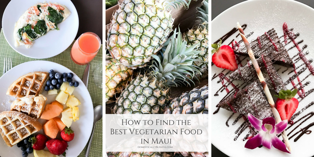 How to Find the Best Vegetarian Food in Maui