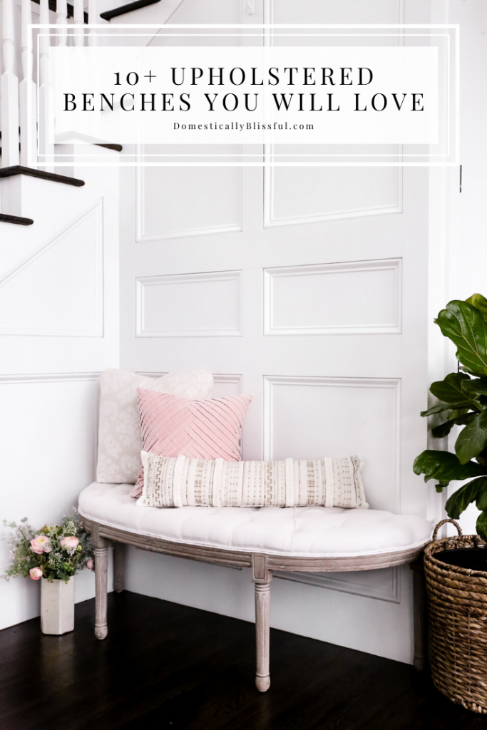 10+ upholstered benches you will love for your mudroom or a cozy corner in your home.